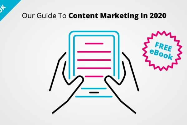 Our Guide To Content Marketing In 2020