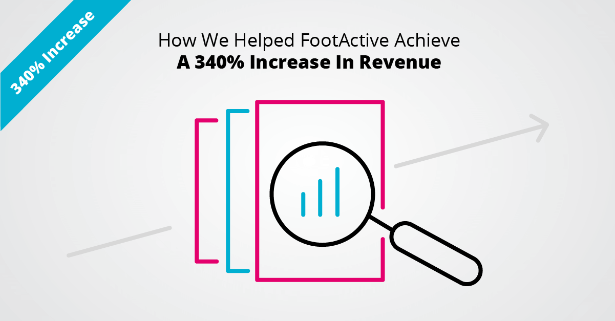 How We Helped FootActive Achieve A 340% Increase In Revenue