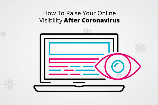 How To Raise Your Online Visibility After Coronavirus