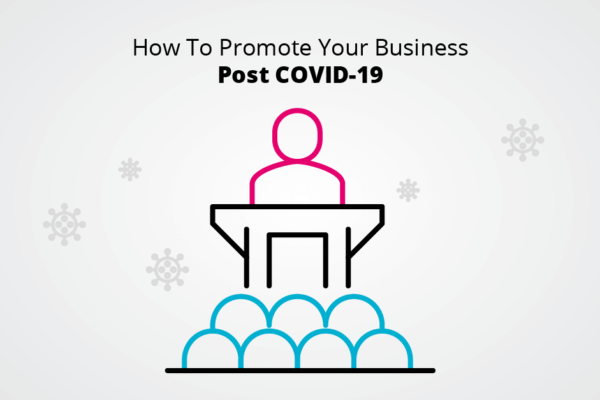 How To Promote Your Business Post COVID-19