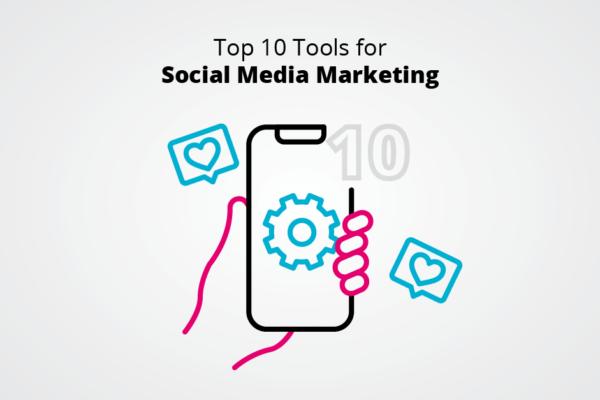 Top 10 Tools for Social Media Marketing