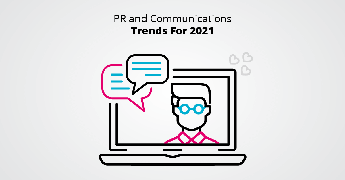 PR and Communications Trends For 2021