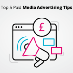 Top 5 Paid Media Advertising Tips