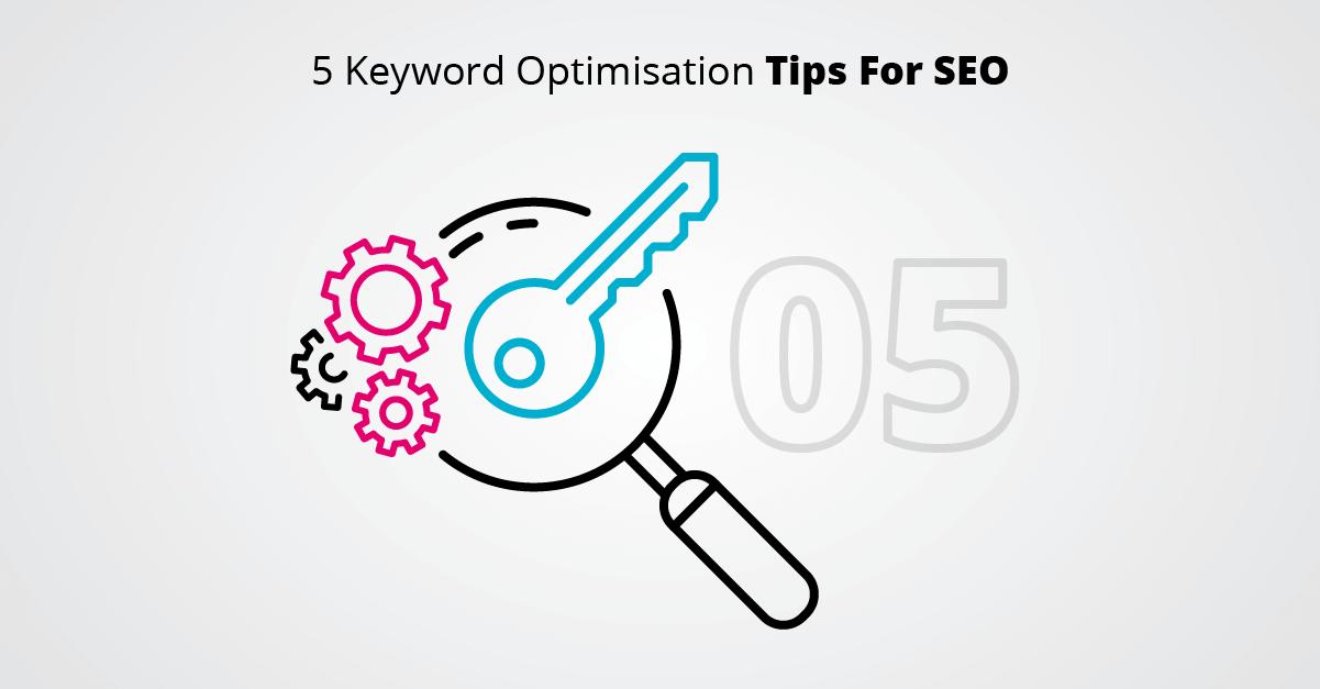 5 Keyword Optimisation Tips For SEO